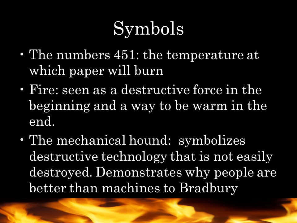 fahrenheit 451 section symbols essay Home free essays fahrenheit 451 symbolism-the river bradbury weaves a seemingly endless amount of symbols into his story in a way that is wonderfully eloquent, distinctly american, and easily accessible to the casual reader.