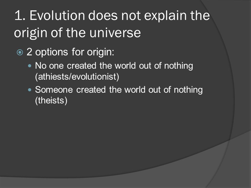 1. Evolution does not explain the origin of the universe