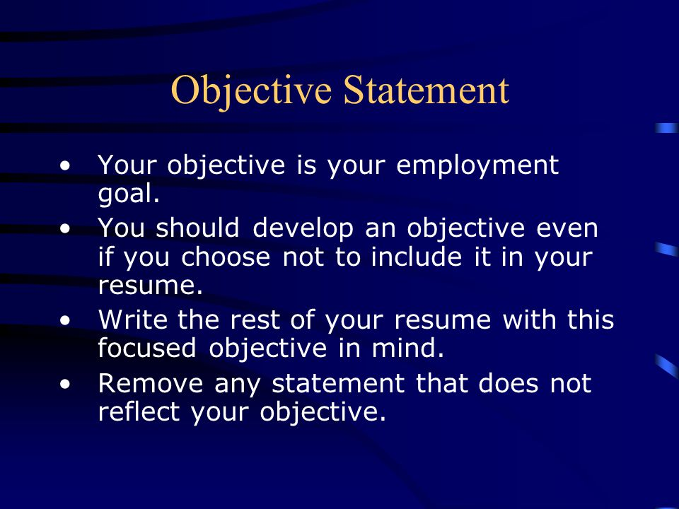 Objective Statement Your objective is your employment goal.