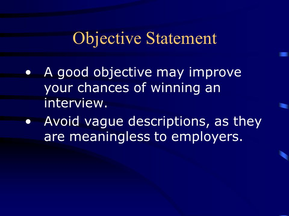 Objective Statement A good objective may improve your chances of winning an interview.