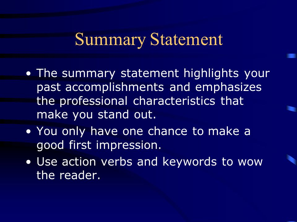 Summary Statement The summary statement highlights your past accomplishments and emphasizes the professional characteristics that make you stand out.