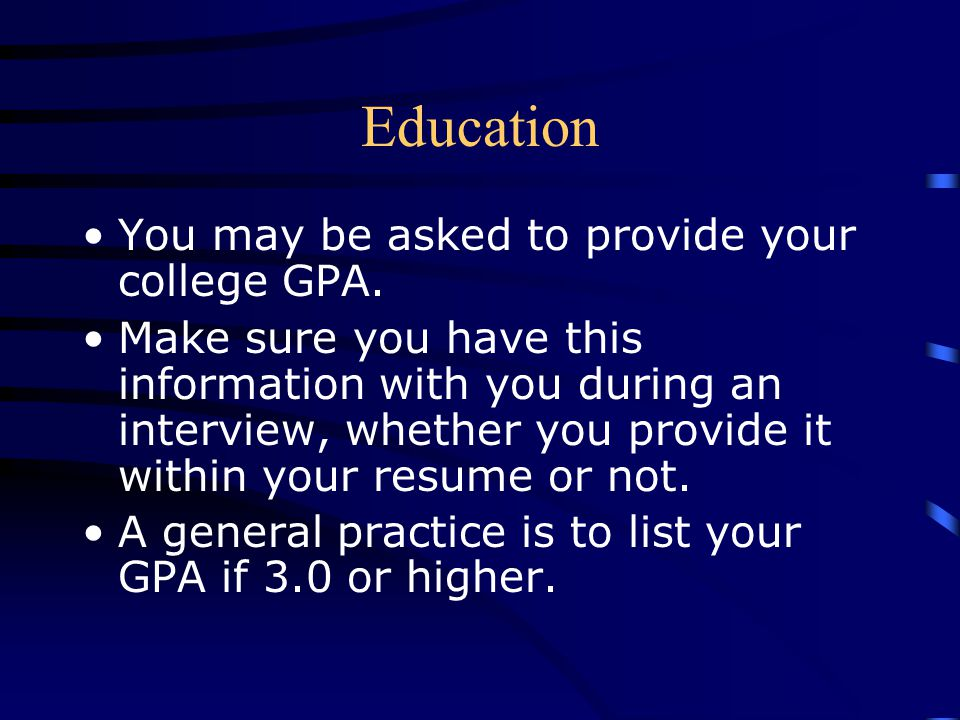 Education You may be asked to provide your college GPA.