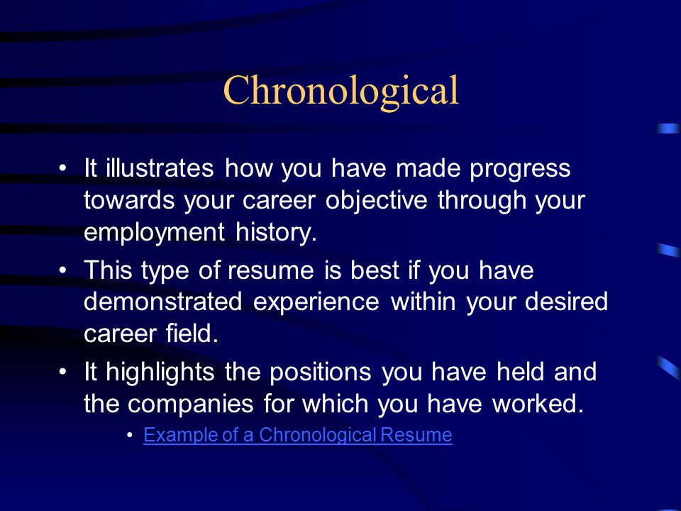 Chronological It illustrates how you have made progress towards your career objective through your employment history.