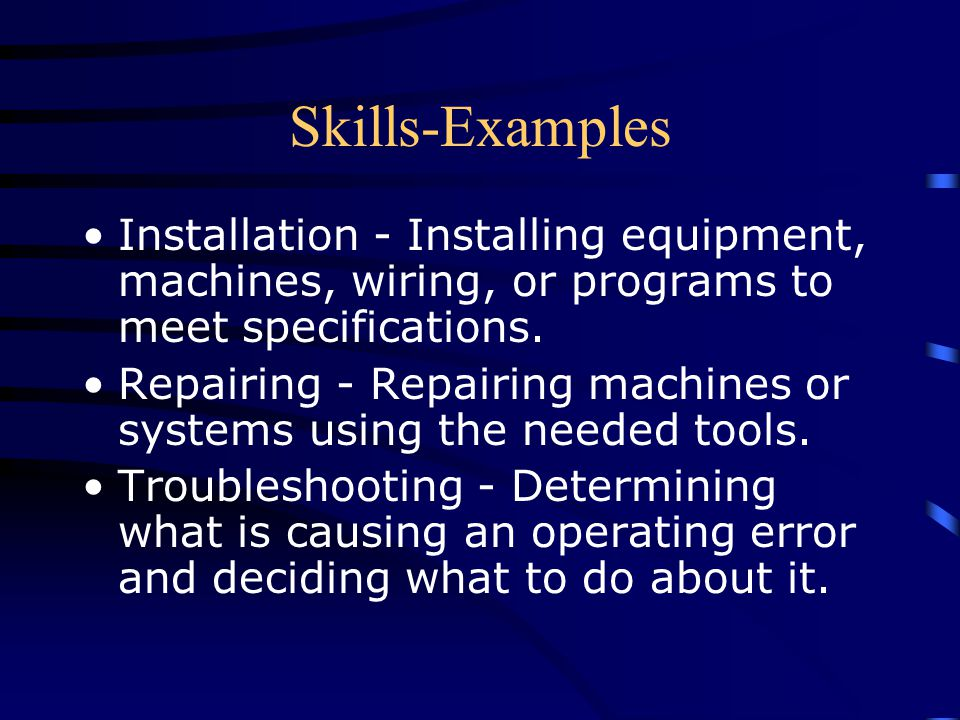 Skills-Examples Installation - Installing equipment, machines, wiring, or programs to meet specifications.