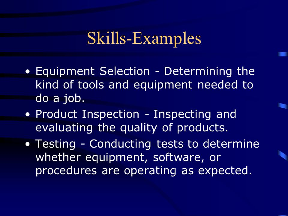 Skills-Examples Equipment Selection - Determining the kind of tools and equipment needed to do a job.