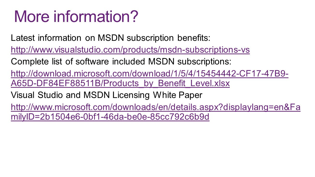 More information Latest information on MSDN subscription benefits: