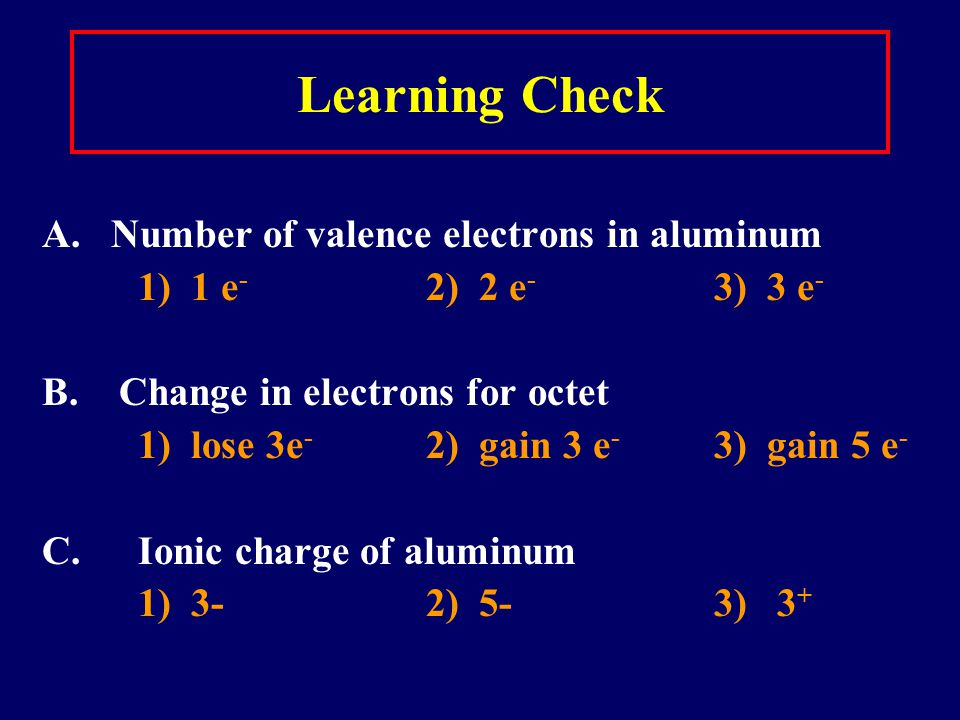 Learning Check A. Number of valence electrons in aluminum