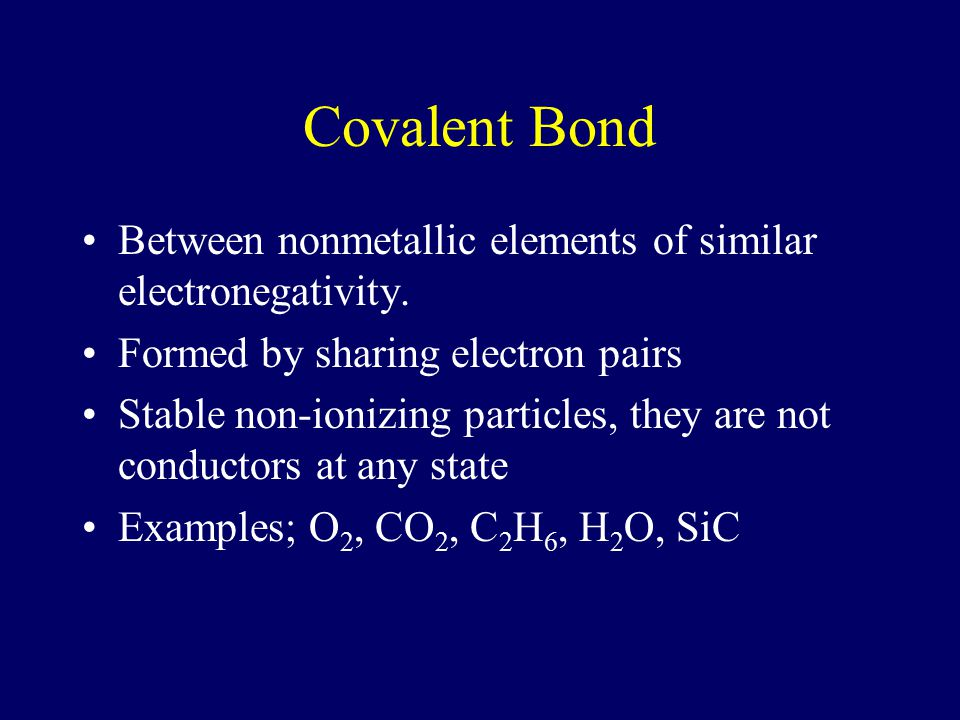 Covalent Bond Between nonmetallic elements of similar electronegativity. Formed by sharing electron pairs.