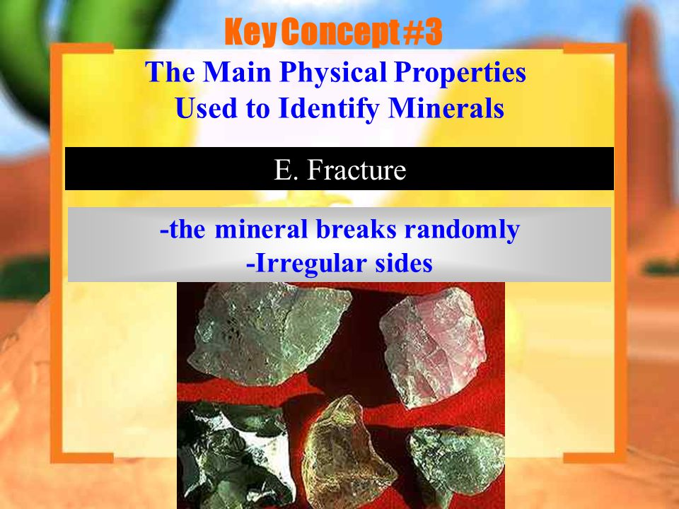 Key Concept #3 The Main Physical Properties Used to Identify Minerals