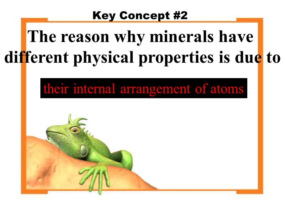The reason why minerals have different physical properties is due to