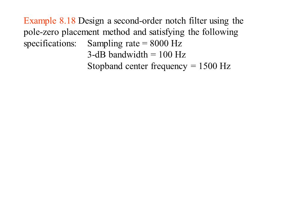 Example 8.18 Design a second-order notch filter using the