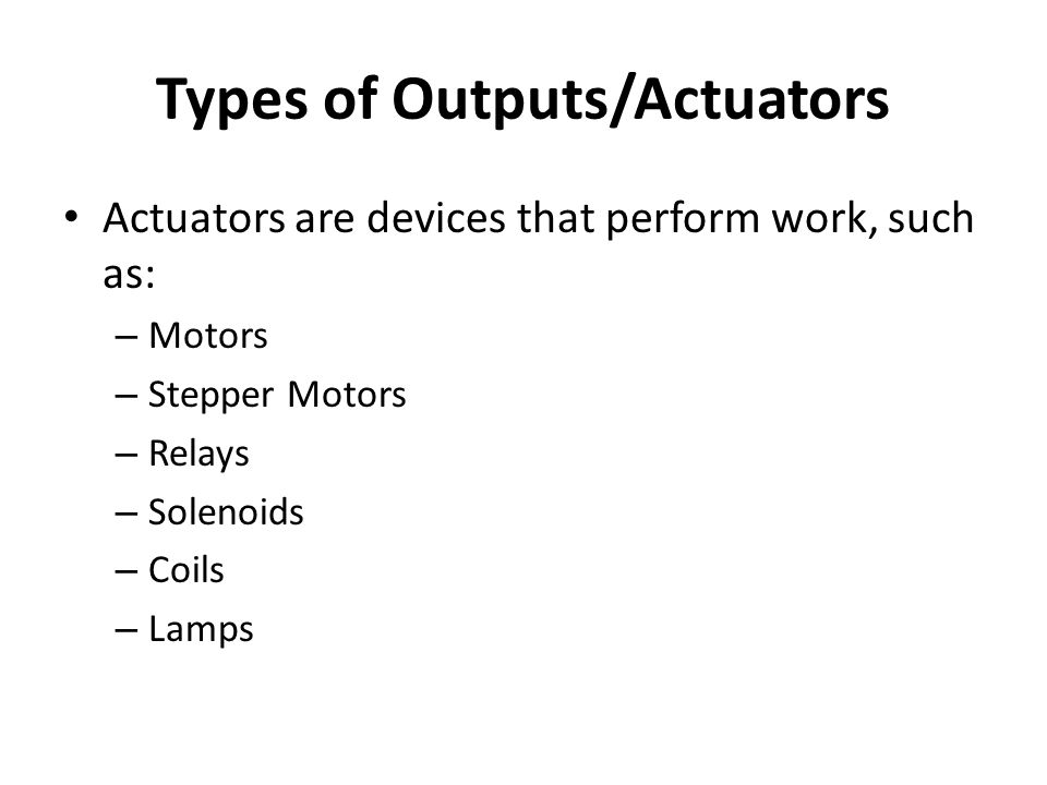 Types of Outputs/Actuators