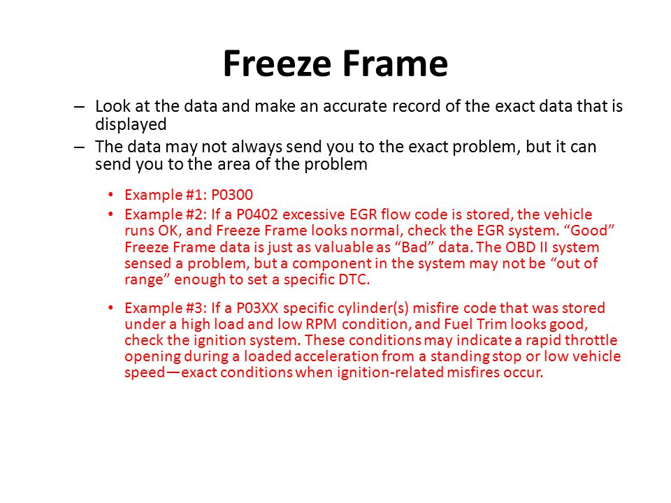 Freeze Frame Look at the data and make an accurate record of the exact data that is displayed.