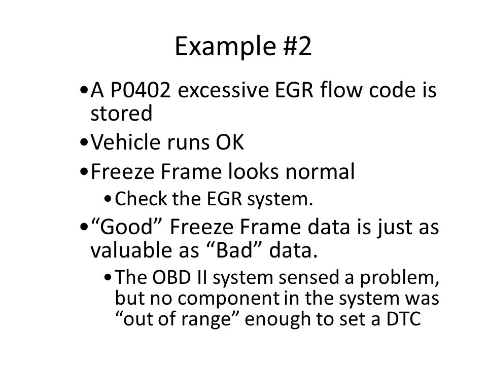 Example #2 A P0402 excessive EGR flow code is stored Vehicle runs OK