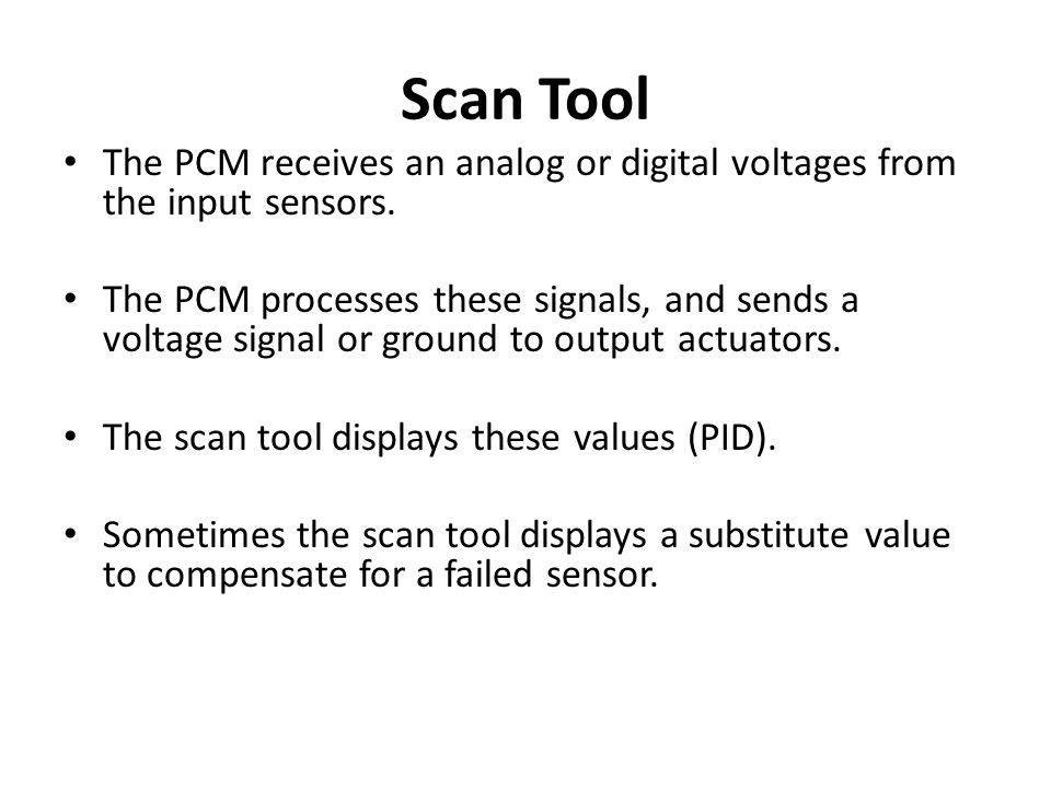 Scan Tool The PCM receives an analog or digital voltages from the input sensors.