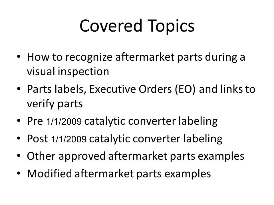 Covered Topics How to recognize aftermarket parts during a visual inspection. Parts labels, Executive Orders (EO) and links to verify parts.