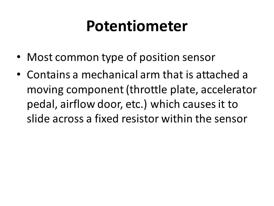 Potentiometer Most common type of position sensor