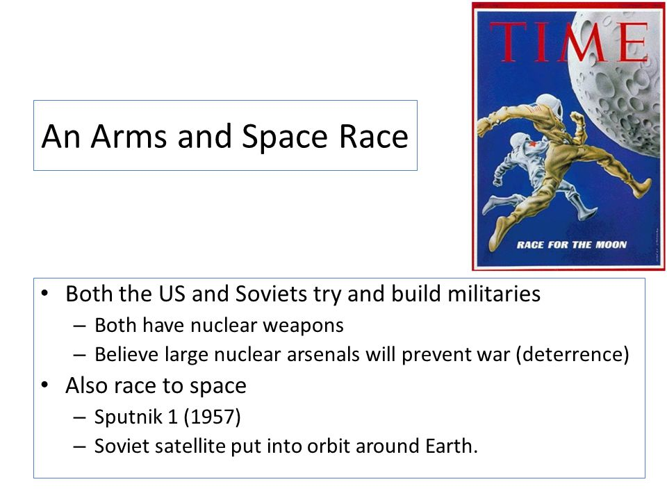 An Arms and Space Race Both the US and Soviets try and build militaries. Both have nuclear weapons.
