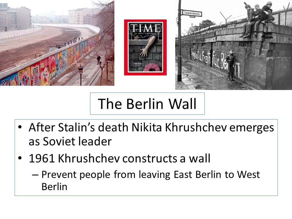 The Berlin Wall After Stalin's death Nikita Khrushchev emerges as Soviet leader Khrushchev constructs a wall.