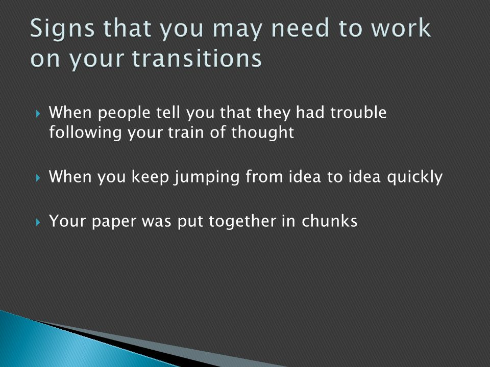 Signs that you may need to work on your transitions