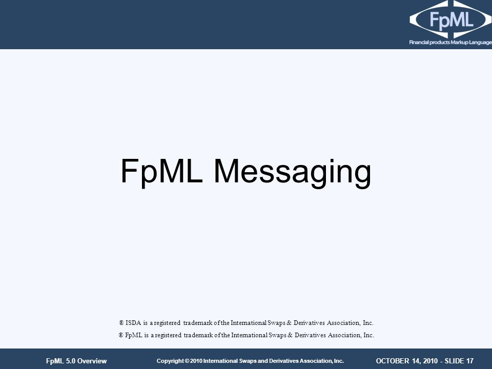 FpML Messaging ® ISDA is a registered trademark of the International Swaps & Derivatives Association, Inc.