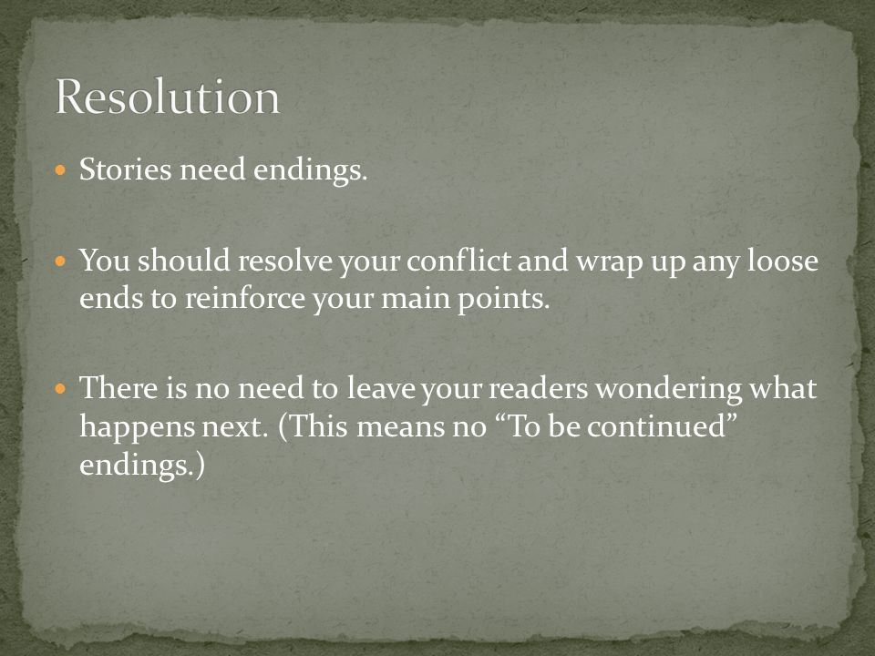 Resolution Stories need endings.