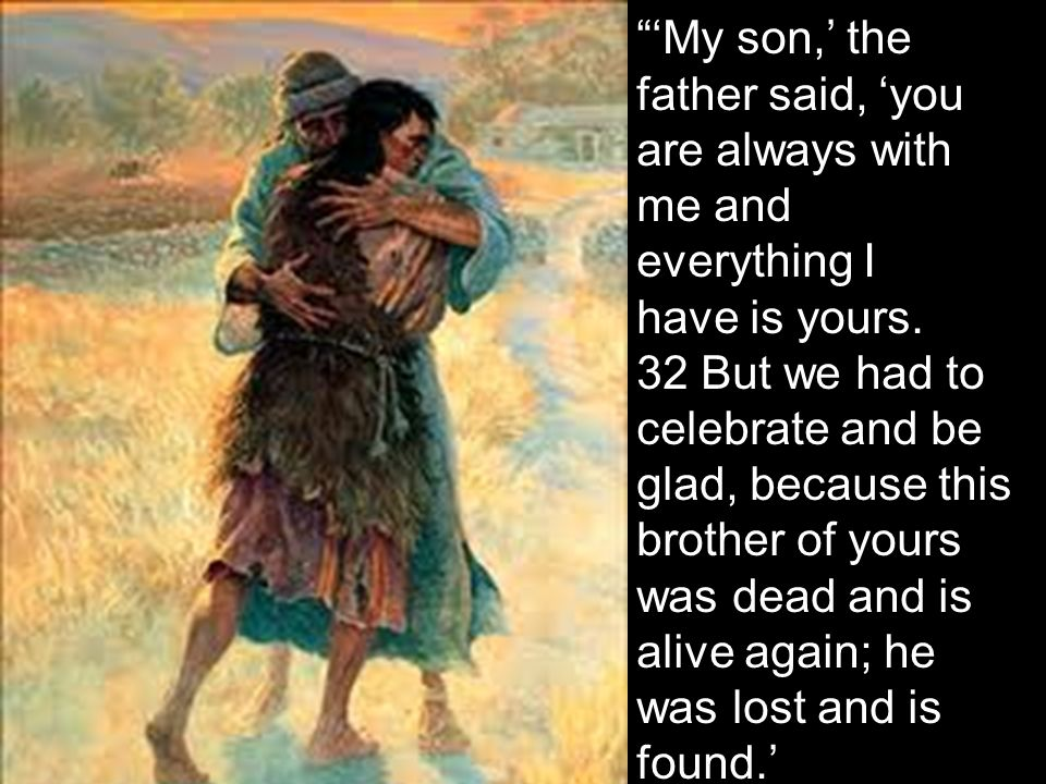'My son,' the father said, 'you are always with me and everything I