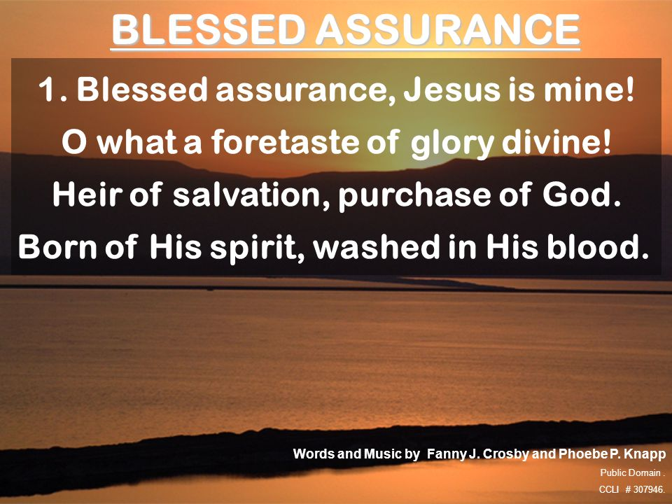 BLESSED ASSURANCE 1. Blessed assurance, Jesus is mine!