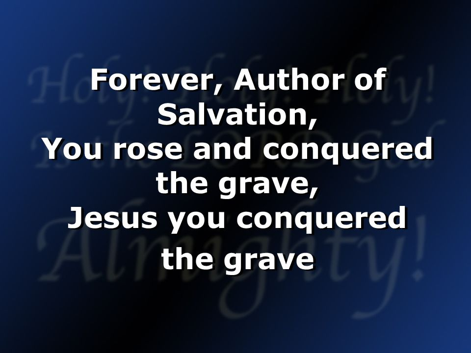 Forever, Author of Salvation, You rose and conquered the grave, Jesus you conquered the grave