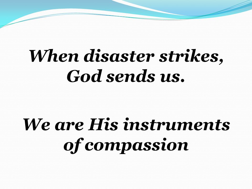 When disaster strikes, God sends us
