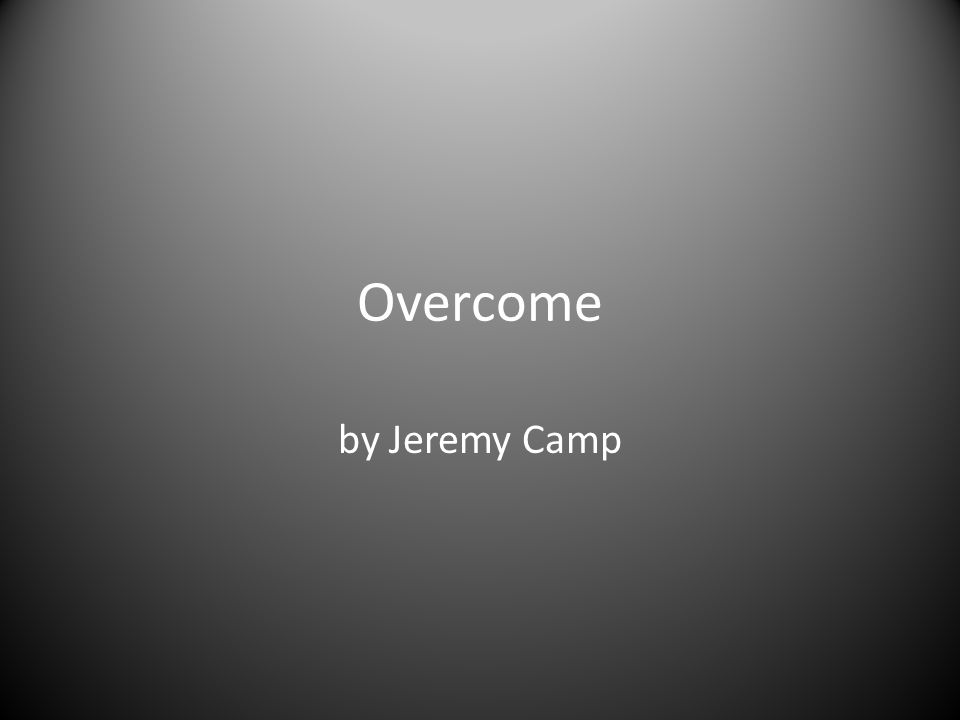 Overcome by Jeremy Camp