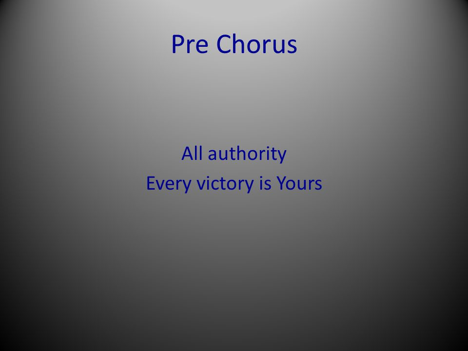 All authority Every victory is Yours