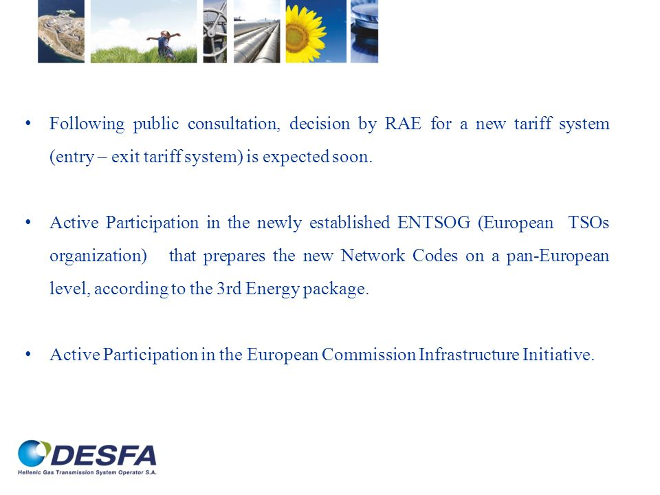 Following public consultation, decision by RAE for a new tariff system (entry – exit tariff system) is expected soon.