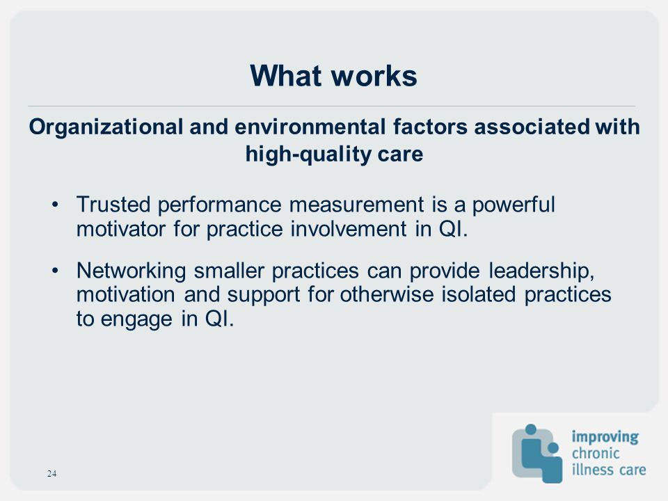 What works Organizational and environmental factors associated with high-quality care.