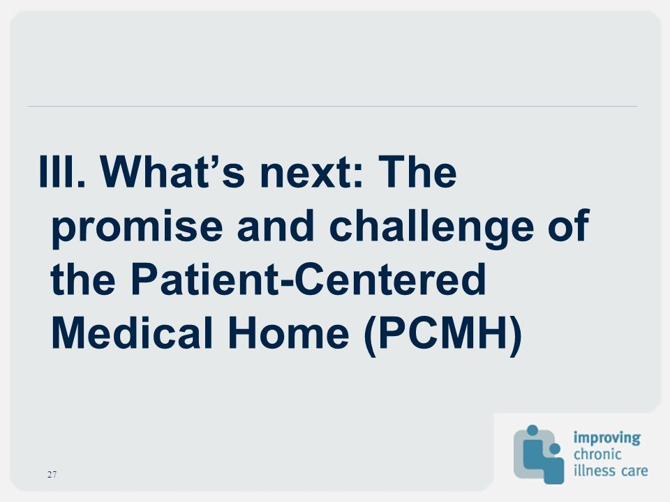 III. What's next: The promise and challenge of the Patient-Centered Medical Home (PCMH)