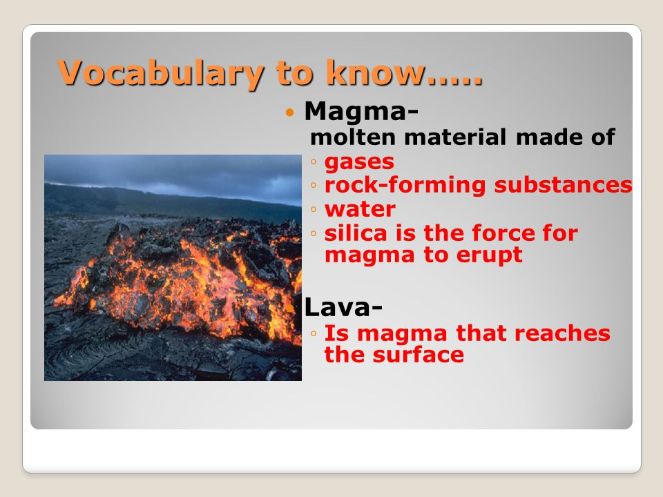 Vocabulary to know….. Magma- Lava- molten material made of gases