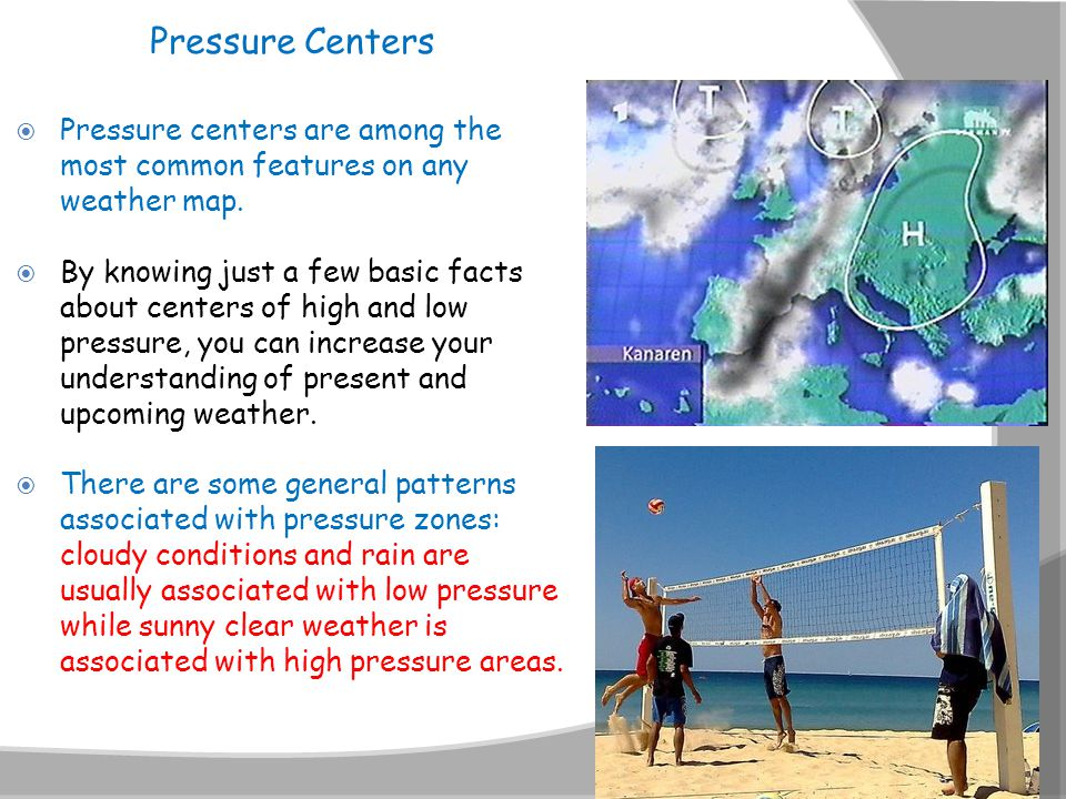 Pressure Centers Pressure centers are among the most common features on any weather map.