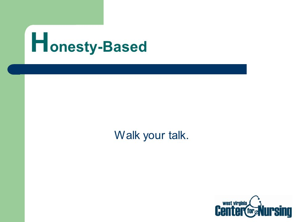 Honesty-Based Walk your talk.