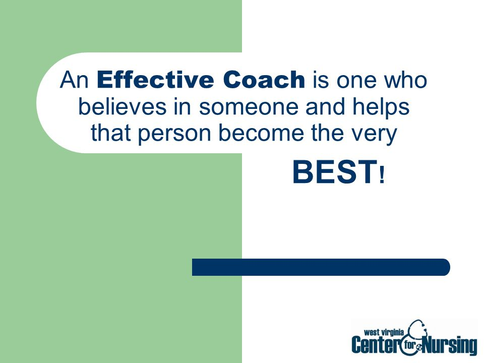 An Effective Coach is one who believes in someone and helps that person become the very