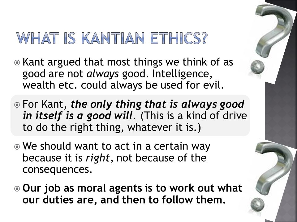 What is Kantian ethics