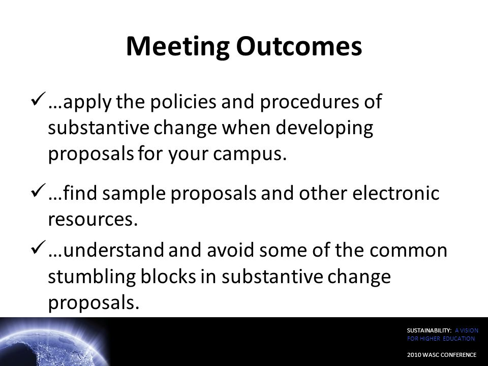 Meeting Outcomes …apply the policies and procedures of substantive change when developing proposals for your campus.