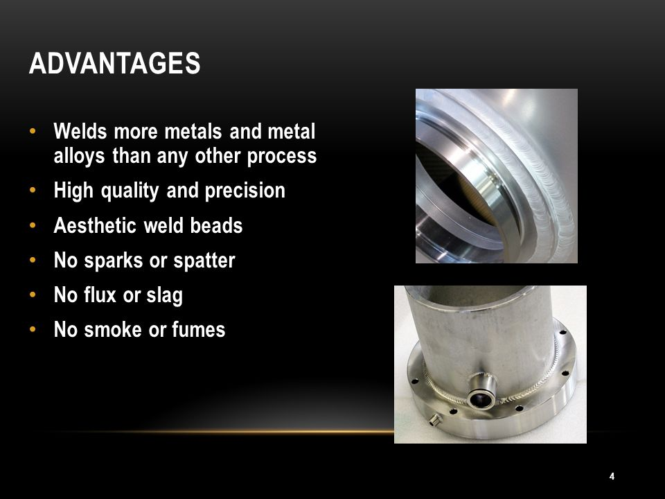 Advantages Welds more metals and metal alloys than any other process