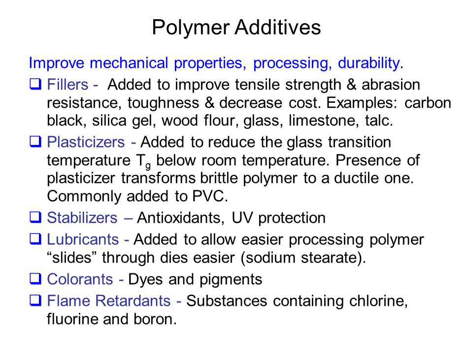 Polymer Additives Improve mechanical properties, processing, durability.