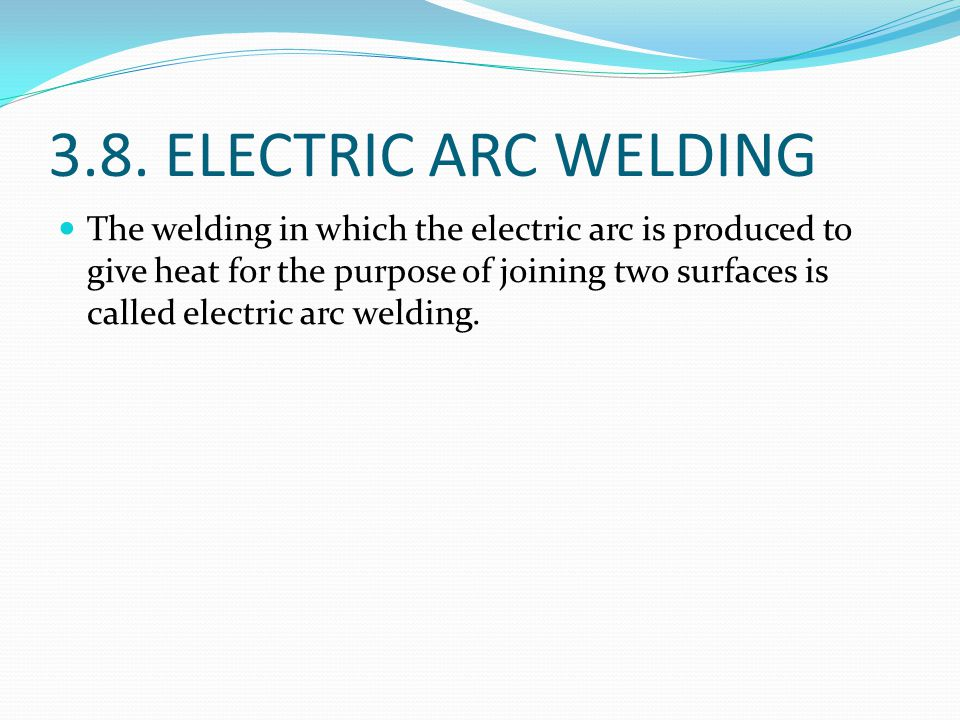 3.8. ELECTRIC ARC WELDING