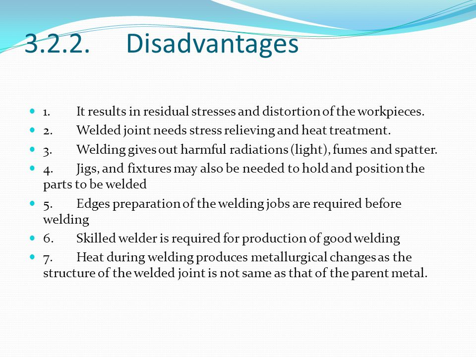 Disadvantages 1. It results in residual stresses and distortion of the workpieces.