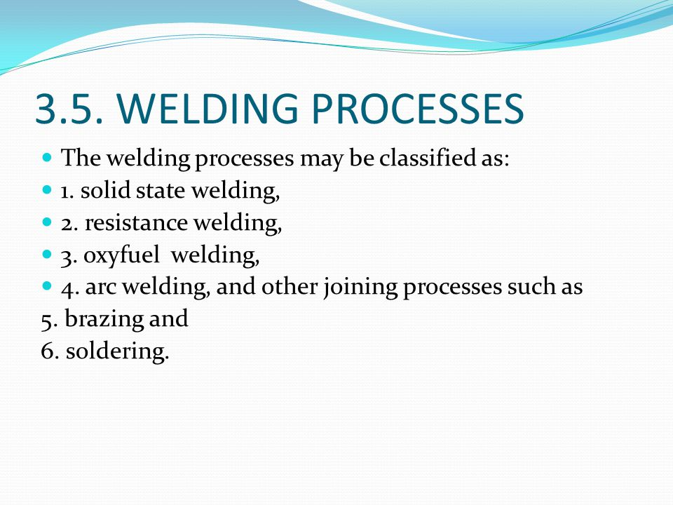 3.5. WELDING PROCESSES The welding processes may be classified as: