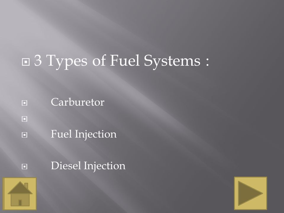 3 Types of Fuel Systems : Carburetor Fuel Injection Diesel Injection