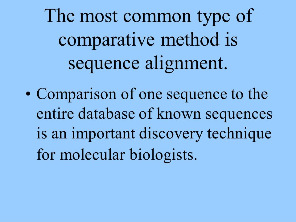 The most common type of comparative method is sequence alignment.