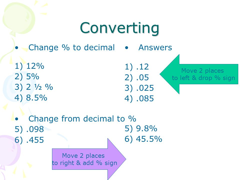 Converting Change % to decimal 1) 12% 2) 5% 3) 2 ½ % 4) 8.5%