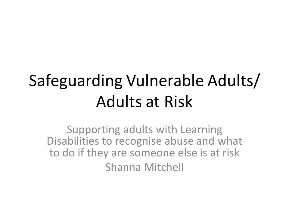 Safeguarding Vulnerable Adults/ Adults at Risk